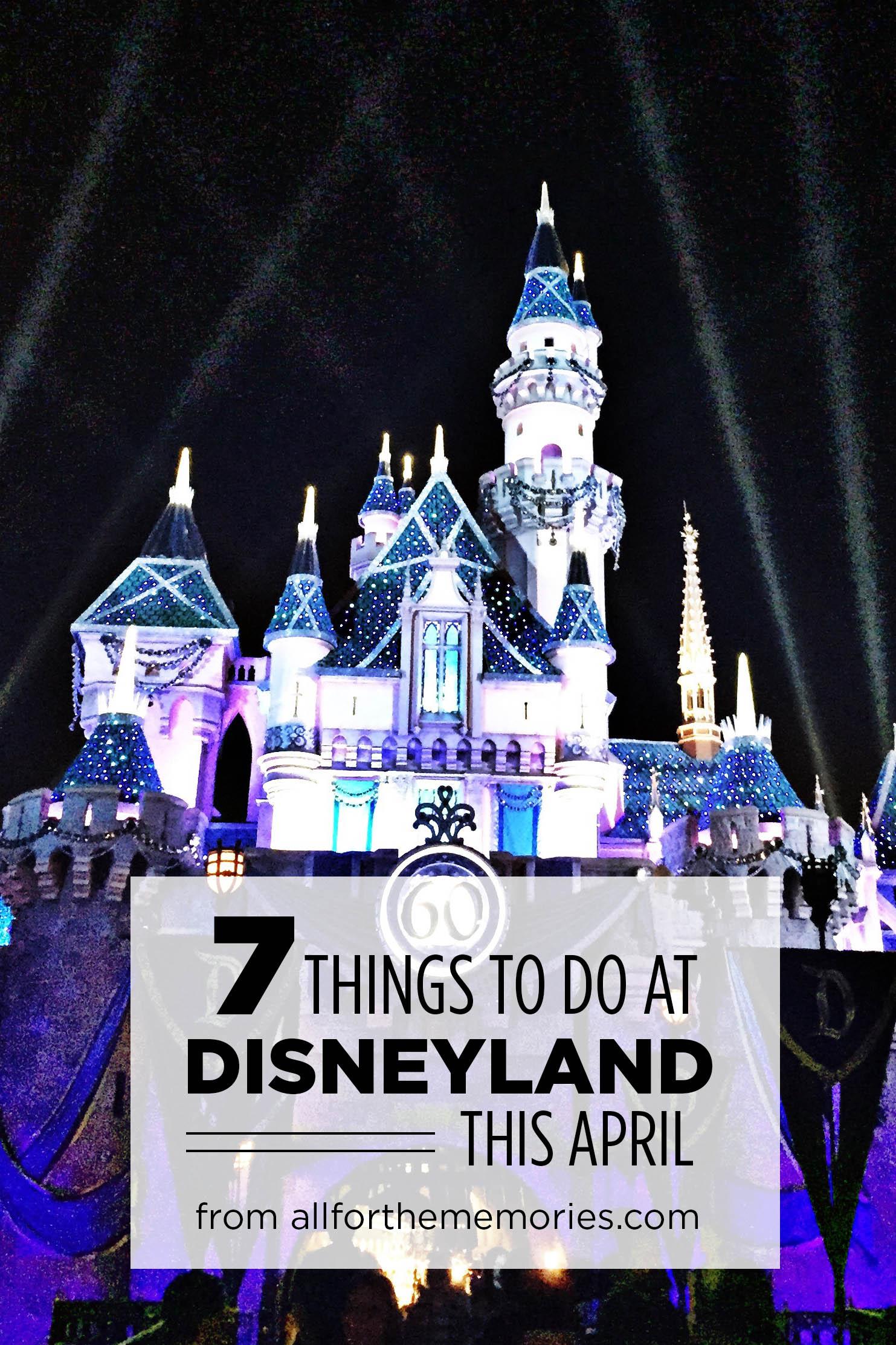 7 Things to do at Disneyland this April!